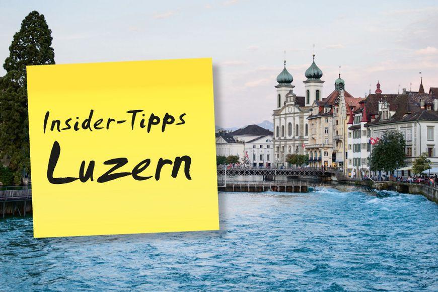 Insider Tipps in Luzern.
