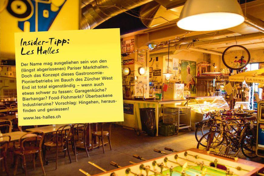 Insider-Tipp SVEB-Zertifikat Zürich: Les Halles – Der Name mag ausgeliehen sein von den (längst abgerissenen) Pariser Markthallen. Doch das Konzept dieses Gastronomie-Pionierbetriebs im Bauch des Zürcher West End ist total eigenständig – wenn auch etwas schwer zu fassen: Garagenküche? Bierhangar? Food-Flohmarkt? Überbackene Industrieruine? Vorschlag: Hingehen, herausfinden und geniessen!