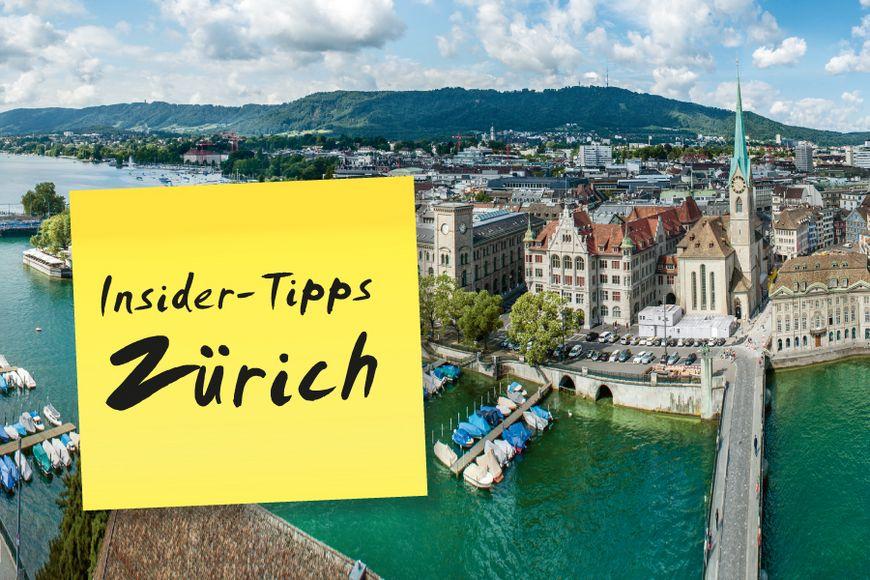 Insider Tipps in Zürich.