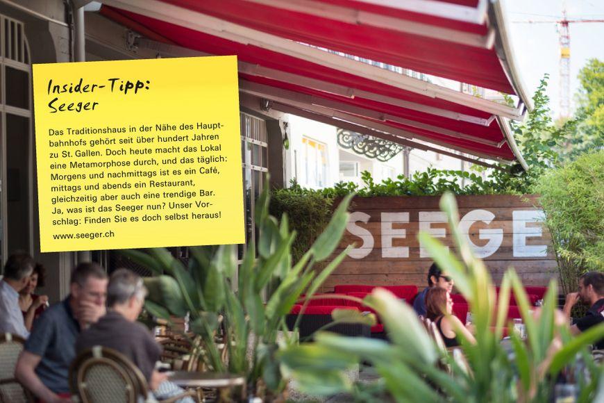 Das Traditionshaus in der Nähe des Hauptbahnhofs gehört seit über hundert Jahren zu St. Gallen. Doch heute macht das Lokal eine Metamorphose durch, und das täglich: Morgens und nachmittags ist es ein Café, mittags und abends ein Restaurant, gleichzeitig aber auch eine trendige Bar. Ja, was ist das Seeger nun? Unser Vorschlag: Finden Sie es doch selbst heraus!