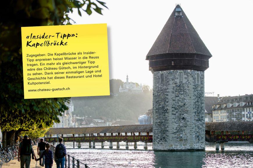 Zugegeben: Die Kapellbrücke als Insider-Tipp anpreisen heisst Wasser in die Reuss tragen. Ein mehr als gleichwertiger Tipp wäre das Château Gütsch, im Hintergrund zu sehen. Dank seiner einmaligen Lage und Geschichte hat dieses Restaurant und Hotel Kultpotenzial.